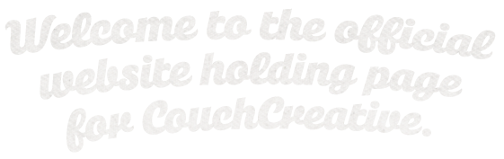 Welcome to the official holding page for CouchCreative